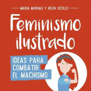 Feminismo ilustrado (Montena, 2017), junto a la ilustradora Helen Sotillo